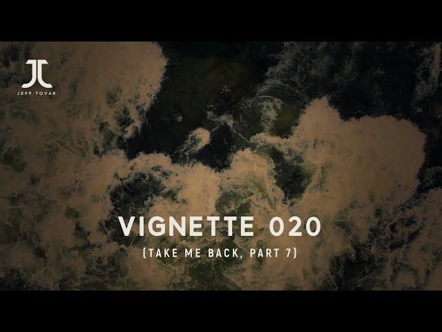Vignette 20 (Take Me Back, part 7)