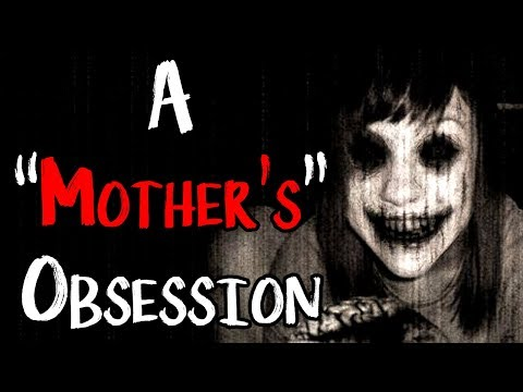 """""""A 'Mother's' Obsession""""