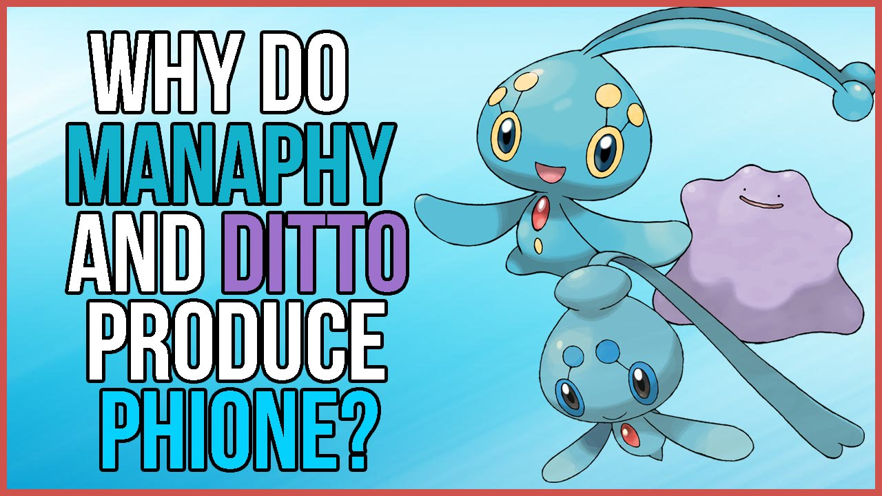 Pokemon Theory Why Do Manaphy And Ditto Produce Phione Youtube