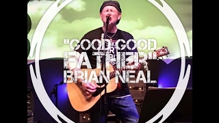 GOOD GOOD FATHER - Live in Clemson, SC - BRIAN NEAL
