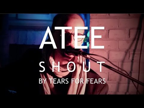 ATEE - Shout | Tears For Fears (acoustic Live Looping)