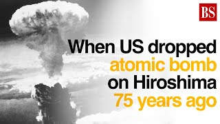 When US dropped atomic bomb on Hiroshima 75 years ago