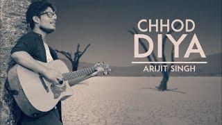 Chhod Diya | Arijit Singh 2018 | Cover Song | Baazaar | Kanika Kapoor | Unplugged World