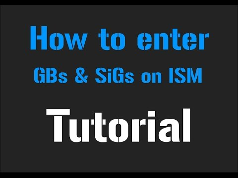 How to enter GBs & Sigs on ISM - Tutorial