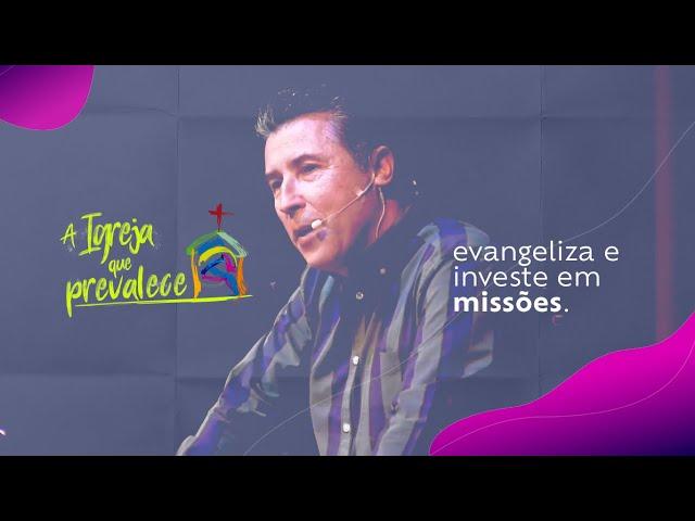 [pt. 02] A Igreja que prevalece: evangeliza e investe em missões por Sillas Campos