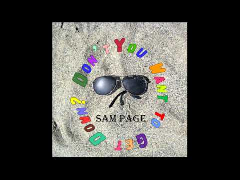Sam Page - Don't You Want To Get Down?
