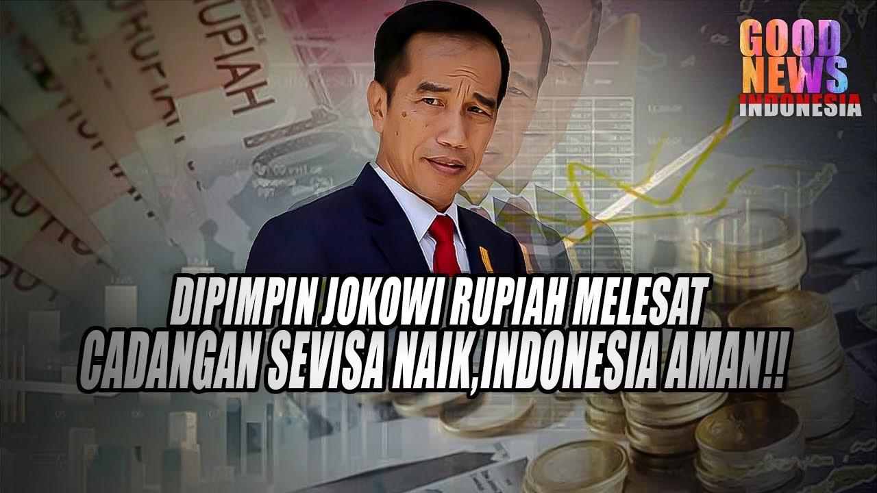 DIPIMPIN JOKOWI,INDONESIA AMAN,CADANGAN DEVISA NAIK,RUPIAH MENGUAT