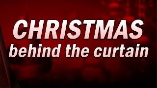 Christmas: Behind the Curtain