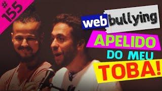 WEBBULLYING #155 - O APELIDO DO MEU TOBA (Porto Velho, RO)