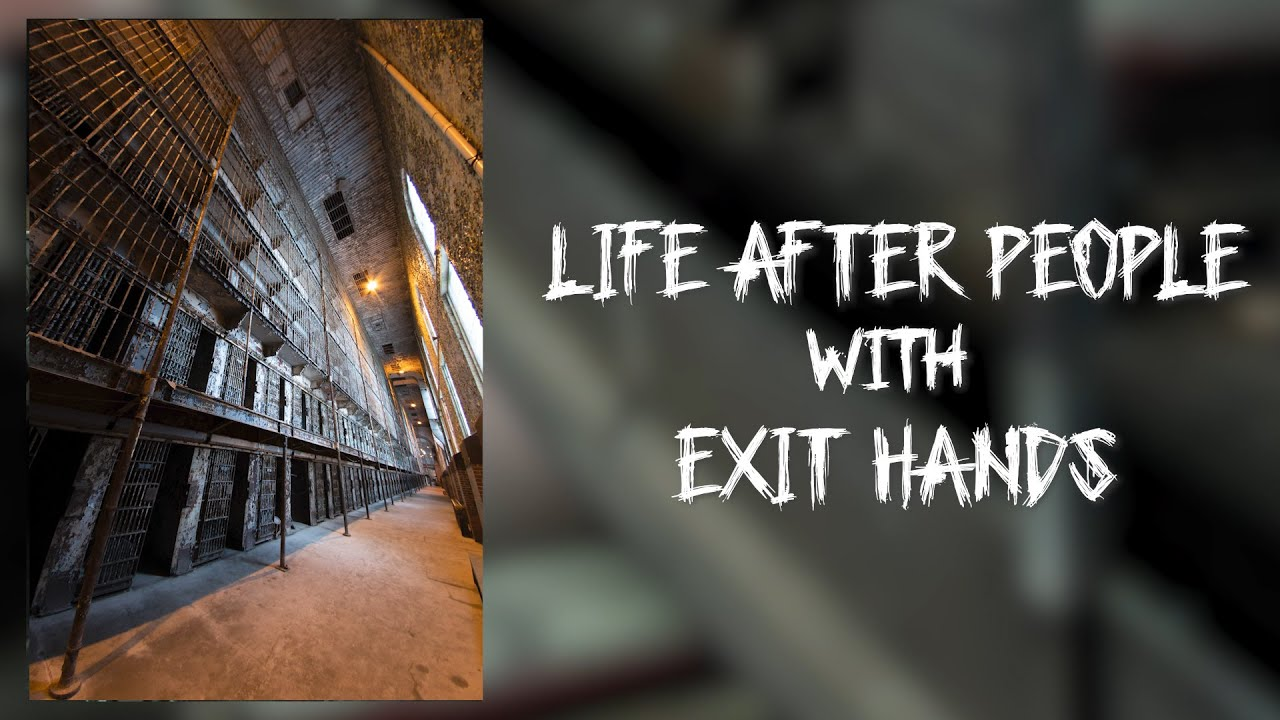 Life After People with Exit Hands