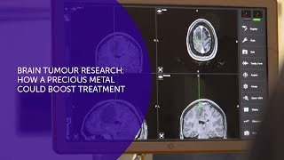 Brain tumour research: how a precious metal could boost treatment