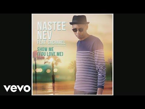 Nastee Nev - Show Me Love (You Love Me) ft. Cacharel