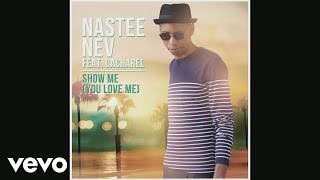 Nastee Nev - Show Me Love (You Love Me) ft. Cacharel