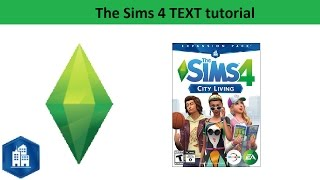 The Sims 4 Text Tutorial: City Living Expansion Pack