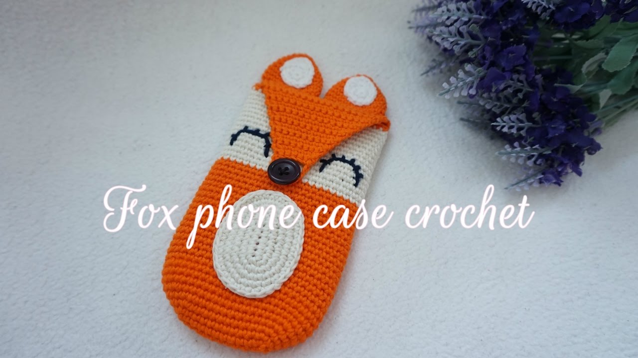 HOW TO CROCHET FOX PHONE CASE CROCHET - YouTube