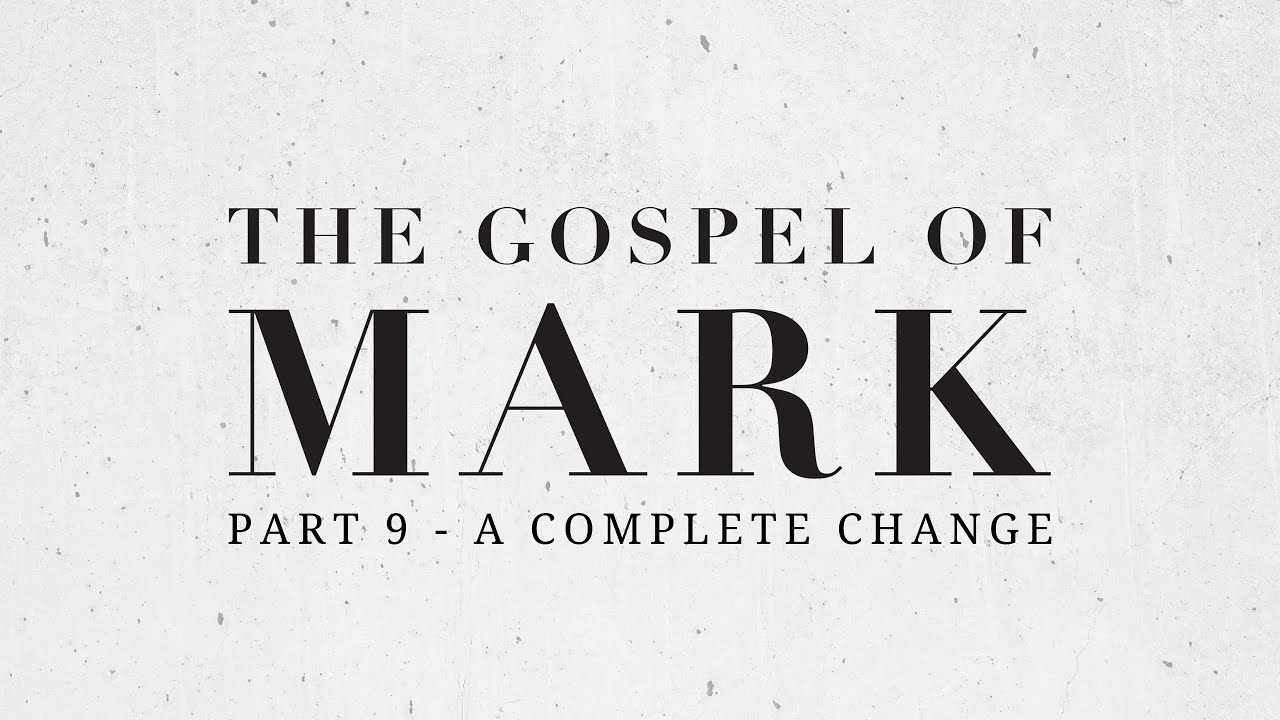 'A Complete Change - Transfiguration' with Barney Hall (Part 9 - The Gospel of Mark) | 16.8.20
