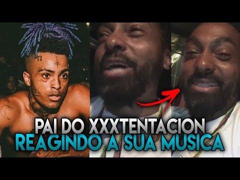 PAI DO XXXTENTACION REAGINDO A SUA MUSICA (EMOCIONANTE)