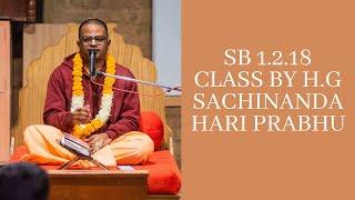 Srimad Bhagavatam 1.2.18 Class by H.G Sachinandana Hari Pr