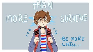 More than survive - Be more chill (animatic)