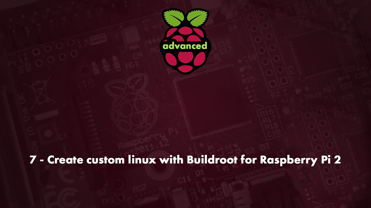 7 - Create custom linux with Buildroot for Raspberry Pi 2