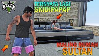 MALING RUMAH SULTAN TERNYATA LAGI SKIDIPAPAP 3 - GTA 5 YOUTUBER KOCAK PARODY