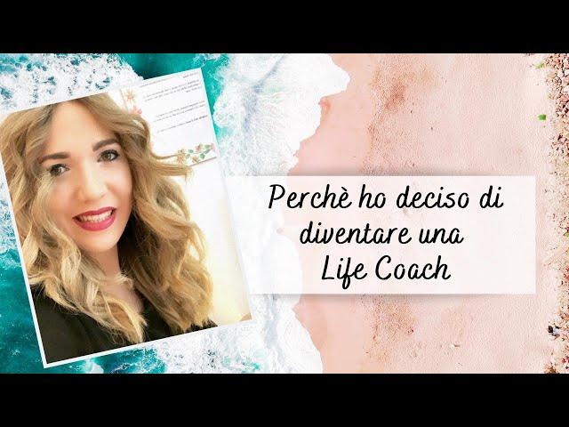 PERCHÈ HO DECISO DI DIVENTARE LIFE COACH