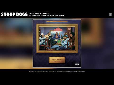 Snoop Dogg - Do It When I'm In It (feat. Jermaine Dupri, Ozuna & Slim Jxmmi) (Audio)