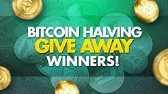 Bitcoin Halving 2020 Free BTC Give Away Winners!!!