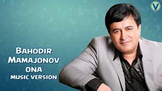 Bahodir Mamajonov - Ona | Баходир Мамажонов - Она (music version) 2016