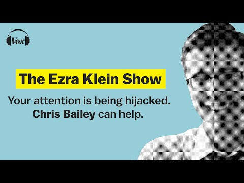 Your attention is being hijacked. Chris Bailey can help.  | The Ezra Klein Show