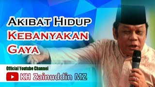 Video HATI-HATI !!!!  Akibat Hidup Kebanyakan Gaya -  KH Zainuddin MZ download MP3, 3GP, MP4, WEBM, AVI, FLV September 2019