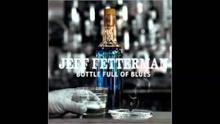 Скачать Jeff Fetterman Bottle Full Of Blues