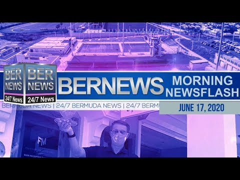 Bermuda Newsflash For Wednesday, June 17, 2020