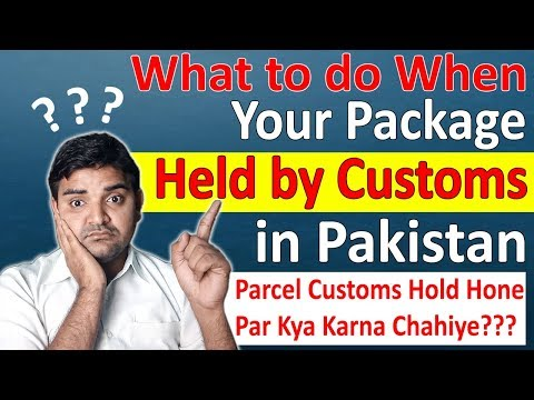 What to do When Your Package Held by Customs in Pakistan