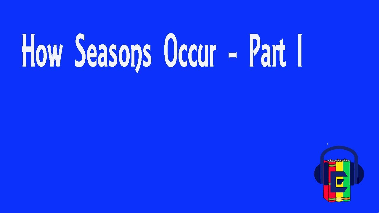 How Seasons Occur | Part 1 | General Geography | Standard ...