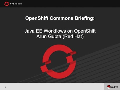 OpenShift Commons Briefing: Java EE Workflows on OpenShift with Arun Gupta (Red Hat)