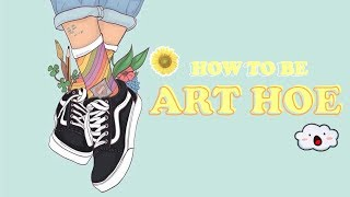 How to be ART HOE // (Aesthetic)