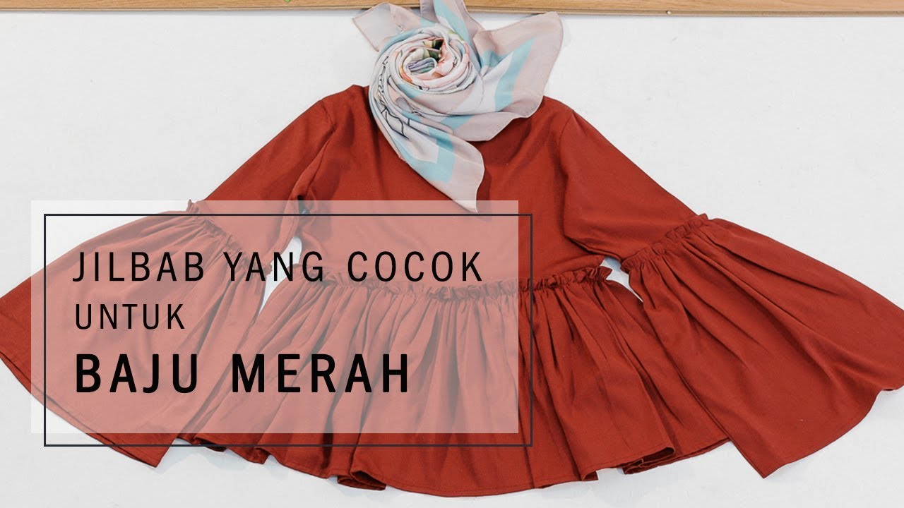 Jilbab Yang Cocok Untuk Baju Merah Youtube