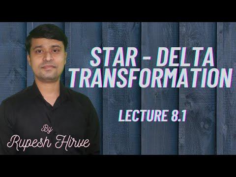 Lecture 8.1: Star - Delta Transformation