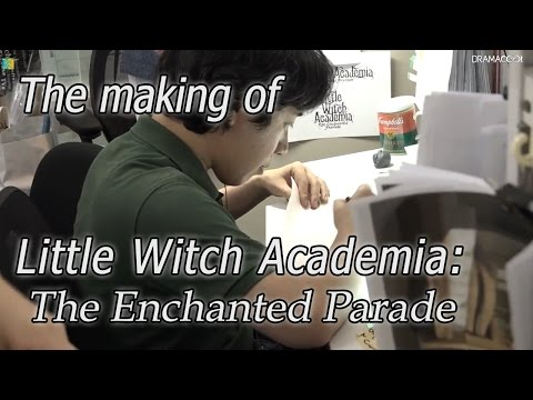 The Making of Little Witch Academia: The Enchanted Parade (English Subbed) 【リトルウィッチアカデミアのドキュメンタリー 】