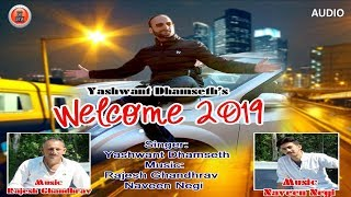 Latest Non Stop Pahari Songs | Welcome 2019 | Yashwant Damseth
