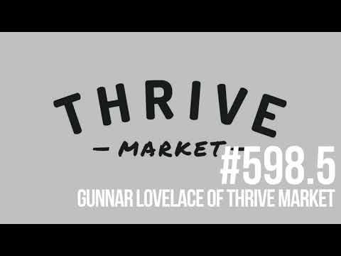 Episode 598 1/2 Making Organic Affordable- Thrive Market with CEO Gunnar Lovelace