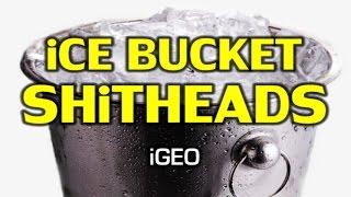 Ice Bucket Shitheads - iGEO