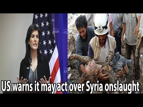US warns it may act over Syria onslaught || World News Radio