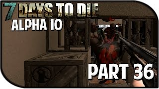 "7 Days to Die Alpha 10.4 Gameplay Part 36 - ""TOO MANY ZOMBIES!"""