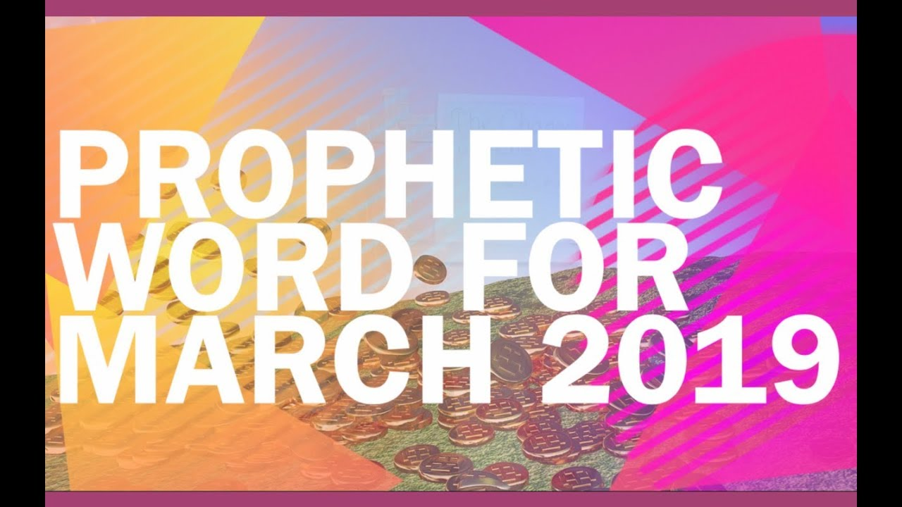 Prophetic Word for March 2019 | Haly Ministries
