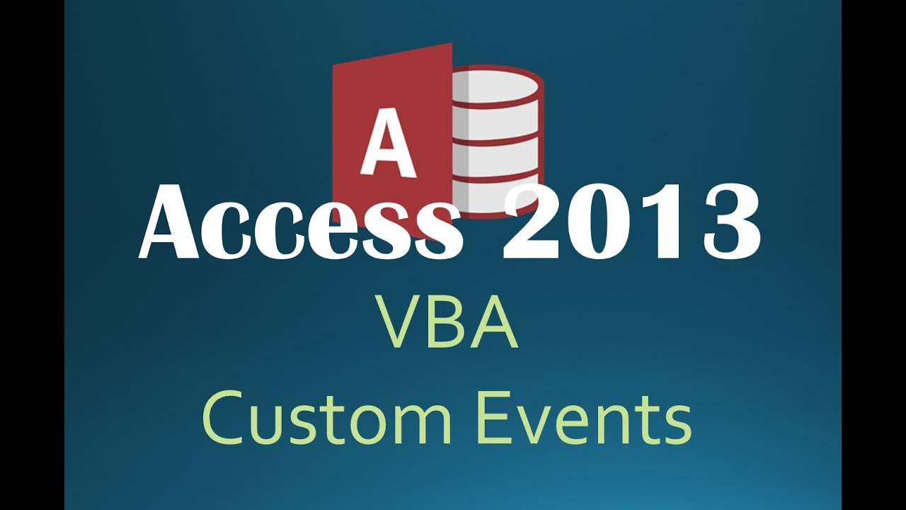 51. VBA - Custom Events (Programming In Access 2013)