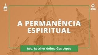 A Permanência Espiritual - Rev. Rosther Guimarães Lopes - Conexão com Deus - 06/07/2020