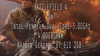 Battlefield 4 on Geforce GT 610//4GB Ram//