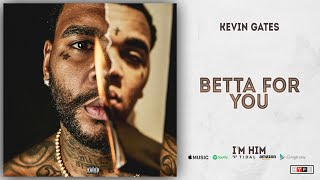Kevin Gates - Betta For You (I'm Him)